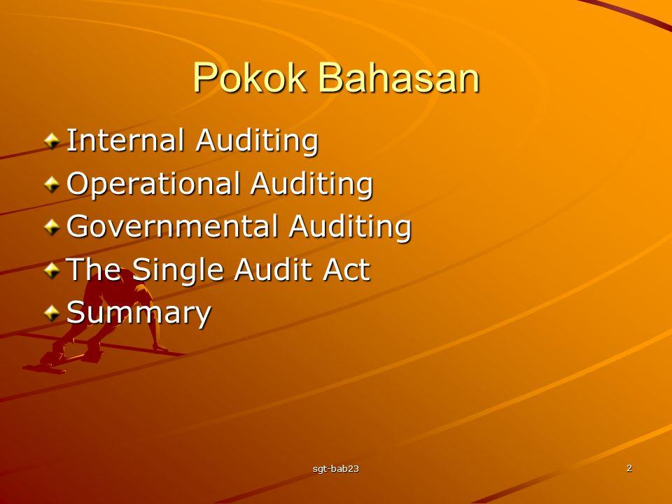 sgt-bab23 2 Pokok Bahasan Internal Auditing Operational Auditing Governmental Auditing The Single Audit Act Summary
