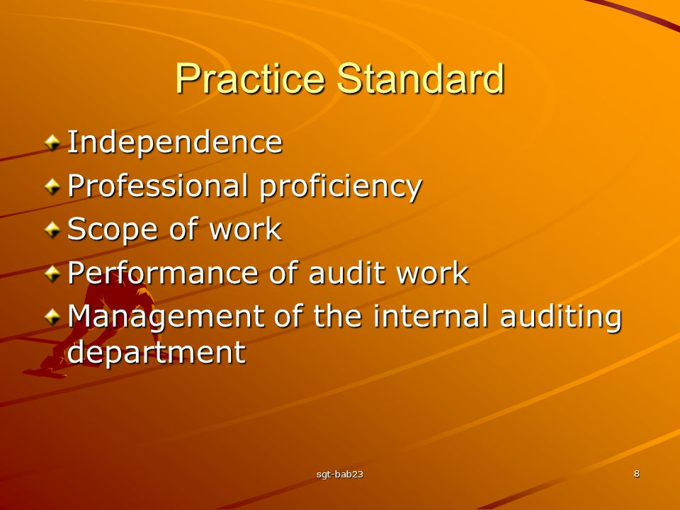 sgt-bab23 8 Practice Standard Independence Professional proficiency Scope of work Performance of audit work Management of the internal auditing depart