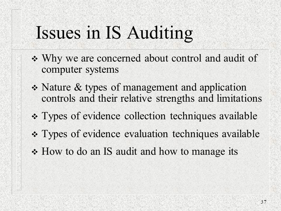 Issues in IS Auditing  Why we are concerned about control and audit of computer systems  Nature & types of management and application controls and t