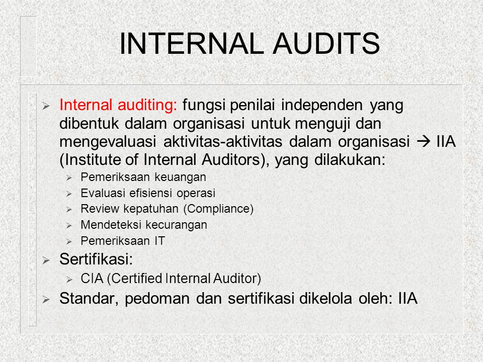 INTERNAL AUDITS  Internal auditing: fungsi penilai independen yang dibentuk dalam organisasi untuk menguji dan mengevaluasi aktivitas-aktivitas dalam