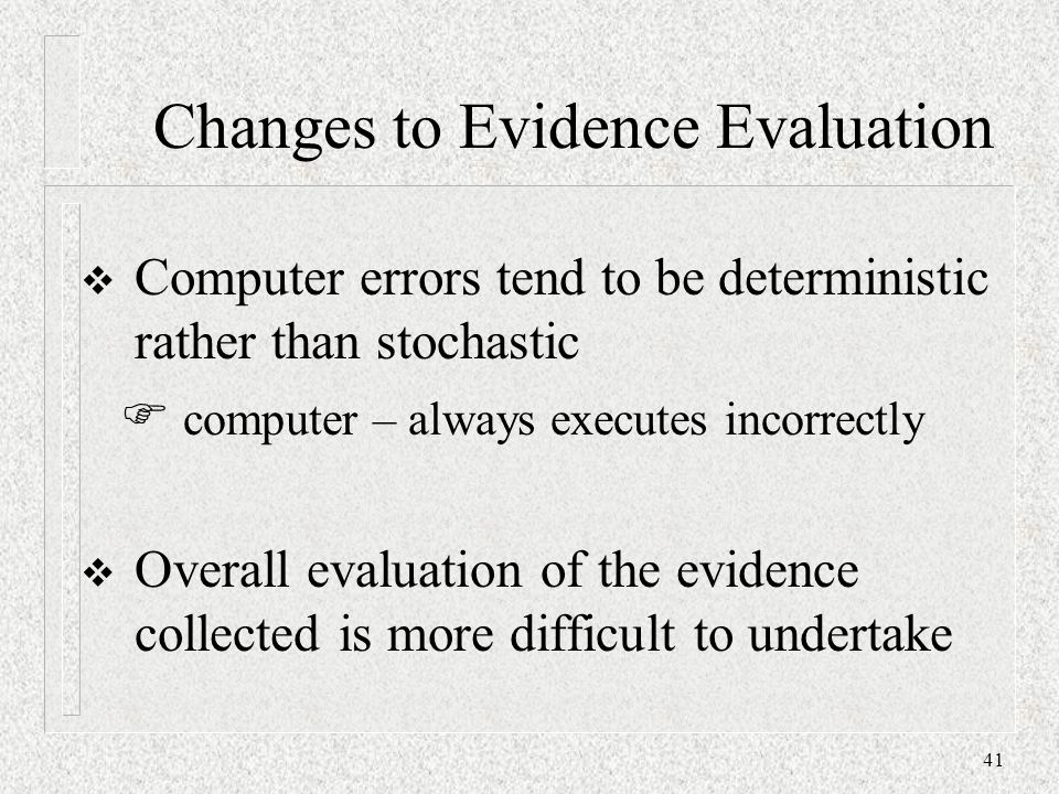 Changes to Evidence Evaluation  Computer errors tend to be deterministic rather than stochastic  computer – always executes incorrectly  Overall ev