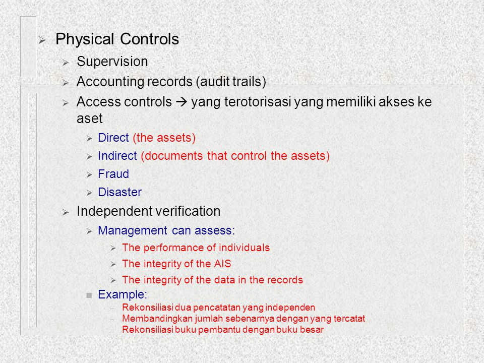  Physical Controls  Supervision  Accounting records (audit trails)  Access controls  yang terotorisasi yang memiliki akses ke aset  Direct (the