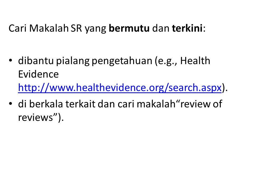 Cari Makalah SR yang bermutu dan terkini: dibantu pialang pengetahuan (e.g., Health Evidence http://www.healthevidence.org/search.aspx). http://www.he