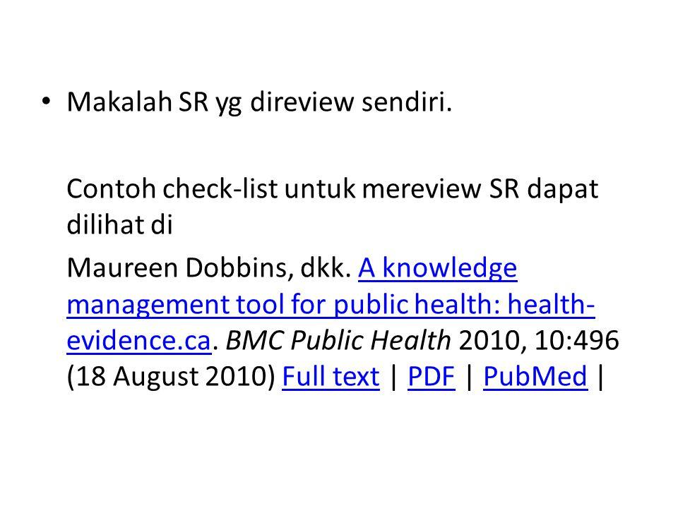 Makalah SR yg direview sendiri. Contoh check-list untuk mereview SR dapat dilihat di Maureen Dobbins, dkk. A knowledge management tool for public heal