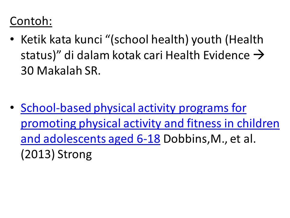 "Contoh: Ketik kata kunci ""(school health) youth (Health status)"" di dalam kotak cari Health Evidence  30 Makalah SR. School-based physical activity p"