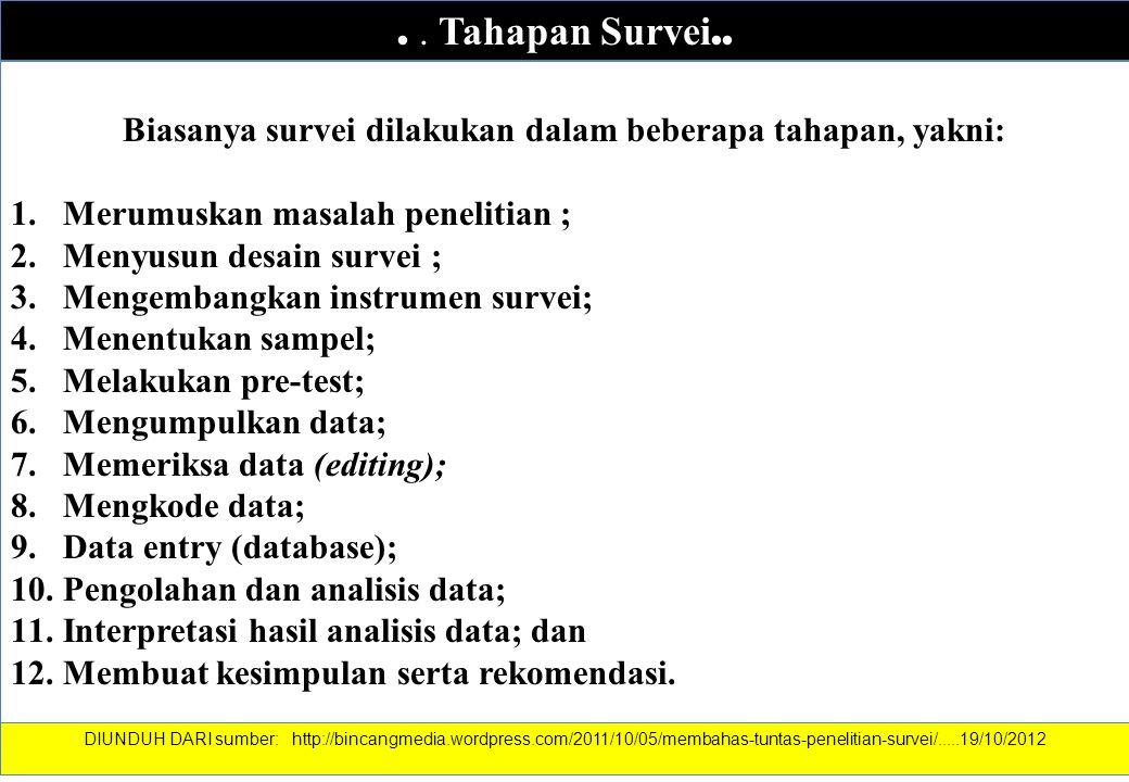 .. Tahapan Survei.. Biasanya survei dilakukan dalam beberapa tahapan, yakni: 1.Merumuskan masalah penelitian ; 2.Menyusun desain survei ; 3.Mengembang