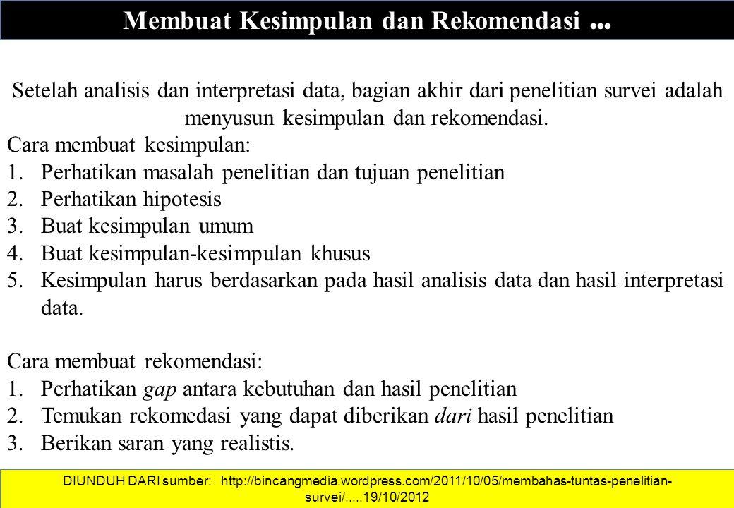 Membuat Kesimpulan dan Rekomendasi... Setelah analisis dan interpretasi data, bagian akhir dari penelitian survei adalah menyusun kesimpulan dan rekom
