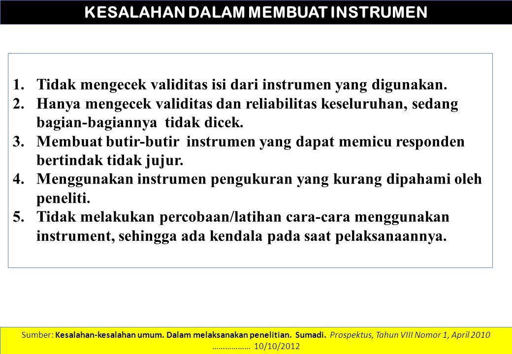 DATA DAN INFORMASI KESALAHAN DALAM MEMBUAT INSTRUMEN 1.Tidak mengecek validitas isi dari instrumen yang digunakan. 2.Hanya mengecek validitas dan reli