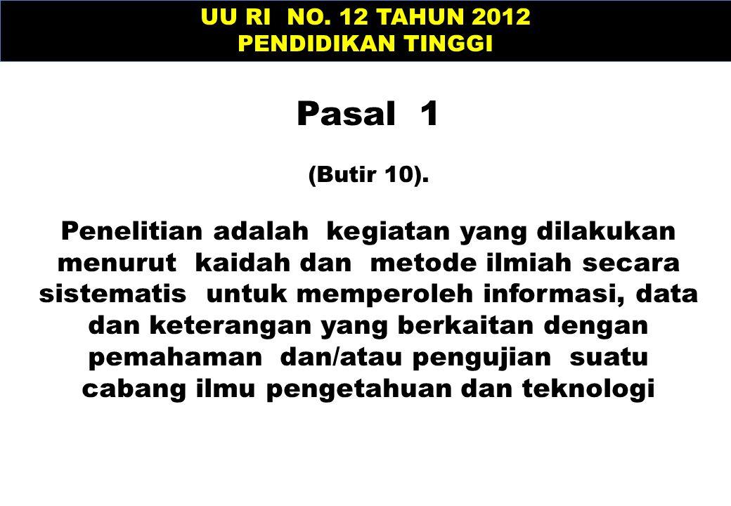 UU RI NO. 12 TAHUN 2012 PENDIDIKAN TINGGI Pasal 1 (Butir 10). Penelitian adalah kegiatan yang dilakukan menurut kaidah dan metode ilmiah secara sistem