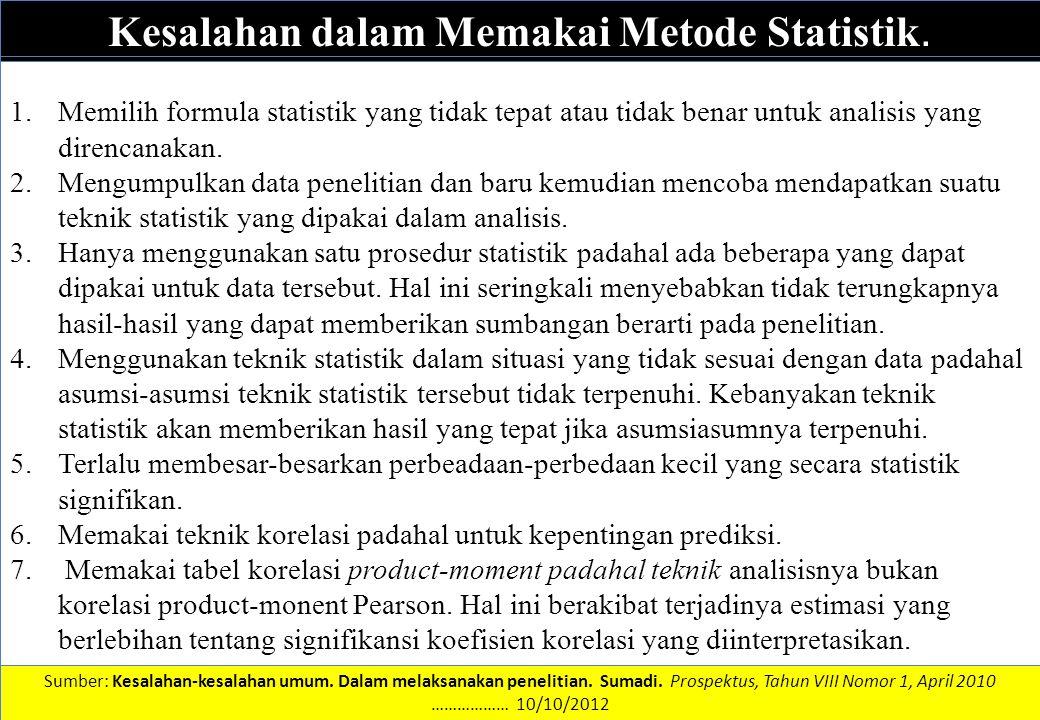 DATA DAN INFORMASI Kesalahan dalam Memakai Metode Statistik. 1.Memilih formula statistik yang tidak tepat atau tidak benar untuk analisis yang direnca