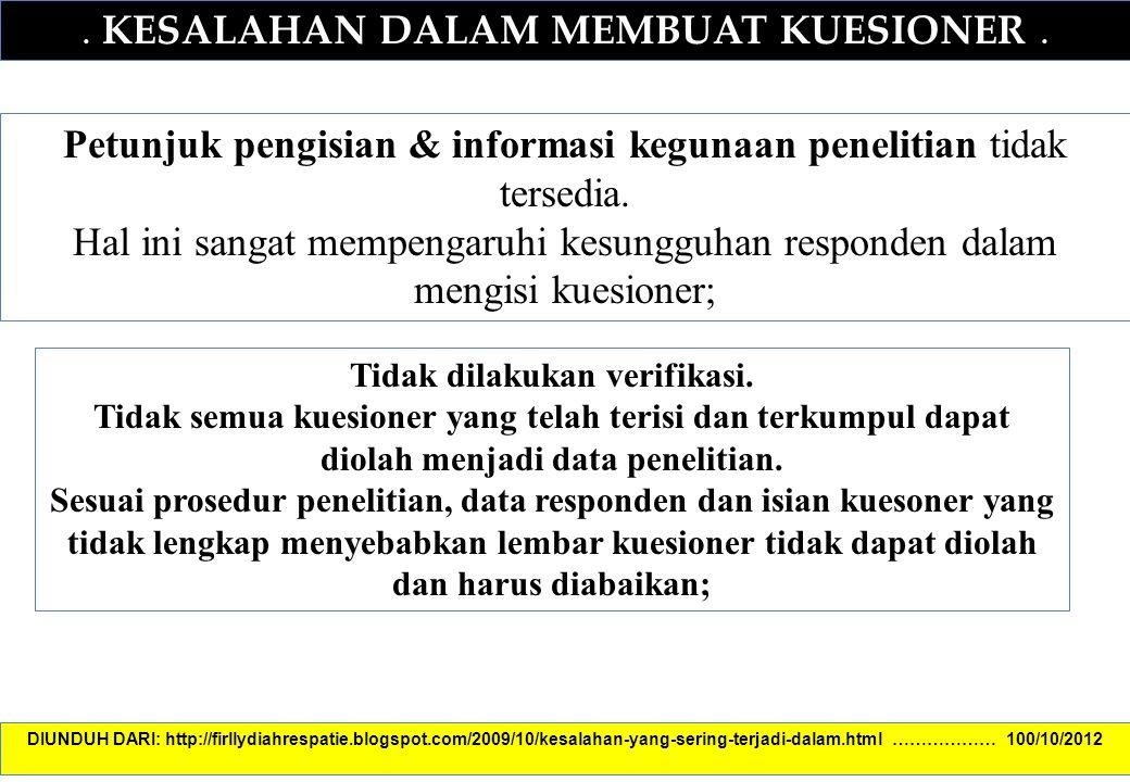 . KESALAHAN DALAM MEMBUAT KUESIONER. Petunjuk pengisian & informasi kegunaan penelitian tidak tersedia. Hal ini sangat mempengaruhi kesungguhan respon