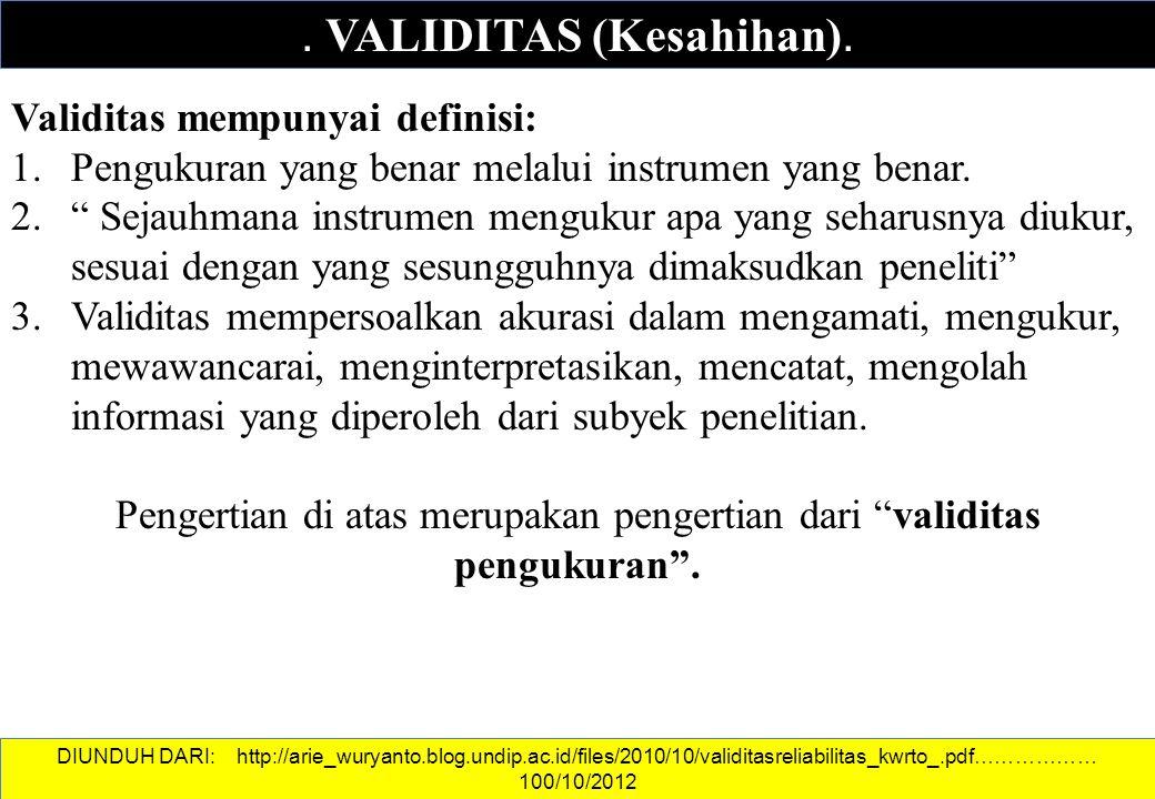 ". VALIDITAS (Kesahihan). Validitas mempunyai definisi: 1.Pengukuran yang benar melalui instrumen yang benar. 2."" Sejauhmana instrumen mengukur apa yan"