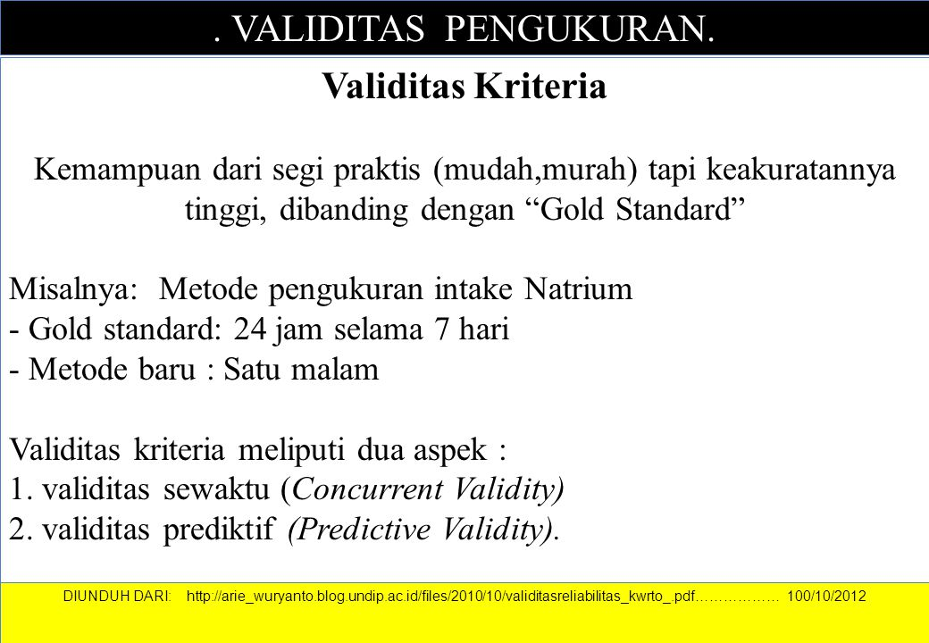 """. VALIDITAS PENGUKURAN. Validitas Kriteria Kemampuan dari segi praktis (mudah,murah) tapi keakuratannya tinggi, dibanding dengan """"Gold Standard"""" Misal"""