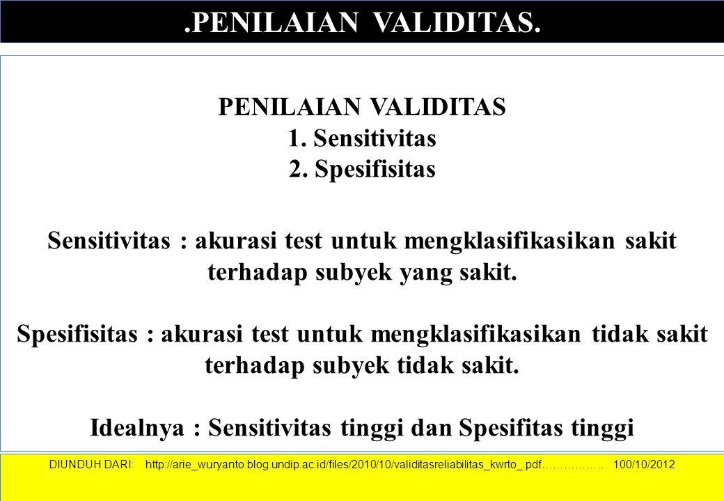 .PENILAIAN VALIDITAS. PENILAIAN VALIDITAS 1. Sensitivitas 2. Spesifisitas Sensitivitas : akurasi test untuk mengklasifikasikan sakit terhadap subyek y