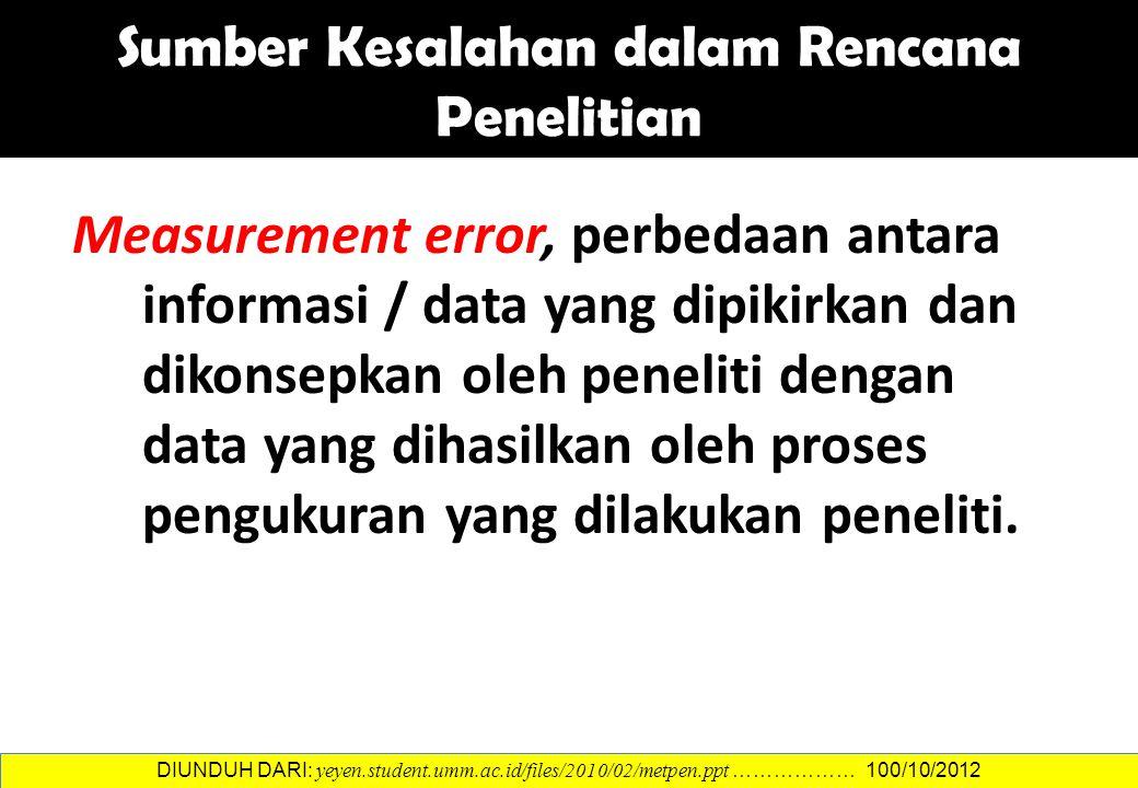 Measurement error, perbedaan antara informasi / data yang dipikirkan dan dikonsepkan oleh peneliti dengan data yang dihasilkan oleh proses pengukuran