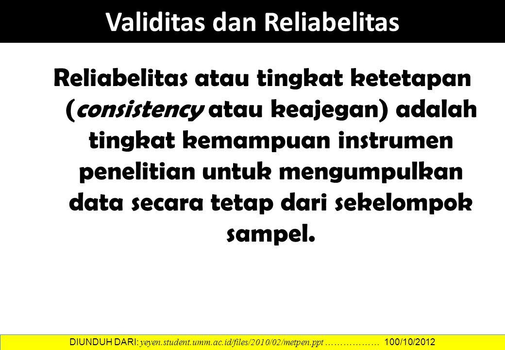 Reliabelitas atau tingkat ketetapan (consistency atau keajegan) adalah tingkat kemampuan instrumen penelitian untuk mengumpulkan data secara tetap dar