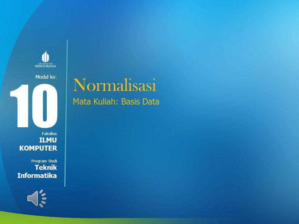 Modul ke: Fakultas Program Studi Normalisasi Mata Kuliah: Basis Data 10 ILMU KOMPUTER Teknik Informatika
