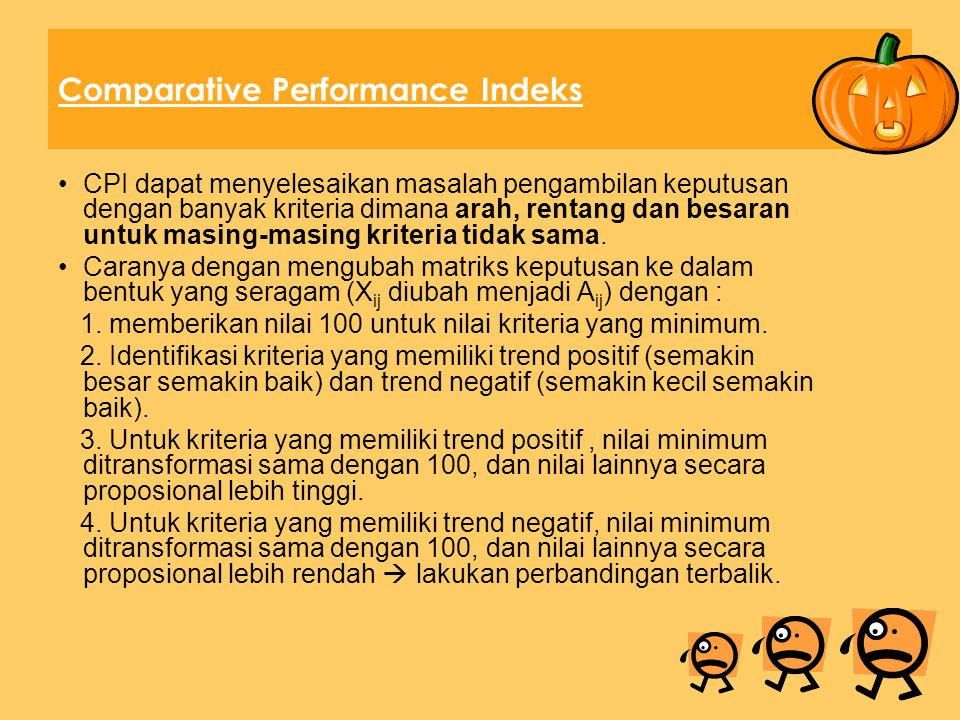 Comparative Performance Index (CPI) Merupakan indeks gabungan (Composite Index) yang dapat digunakan untuk menentukan penilaian atau peringkat dari berbagai alternatif (i) berdasarkan beberapa kriteria (j).