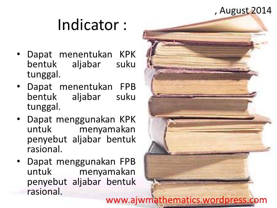 Indicator : Dapat menentukan KPK bentuk aljabar suku tunggal. Dapat menentukan FPB bentuk aljabar suku tunggal. Dapat menggunakan KPK untuk menyamakan