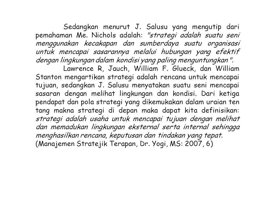 Sedangkan menurut J. Salusu yang mengutip dari pemahaman Me. Nichols adalah: