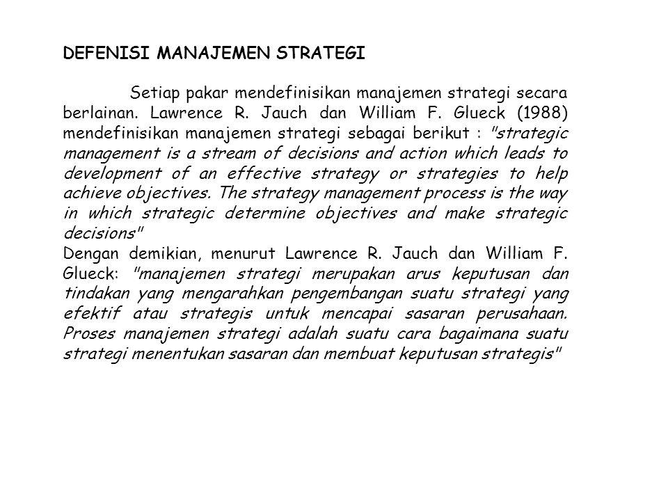 DEFENISI MANAJEMEN STRATEGI Setiap pakar mendefinisikan manajemen strategi secara berlainan. Lawrence R. Jauch dan William F. Glueck (1988) mendefinis