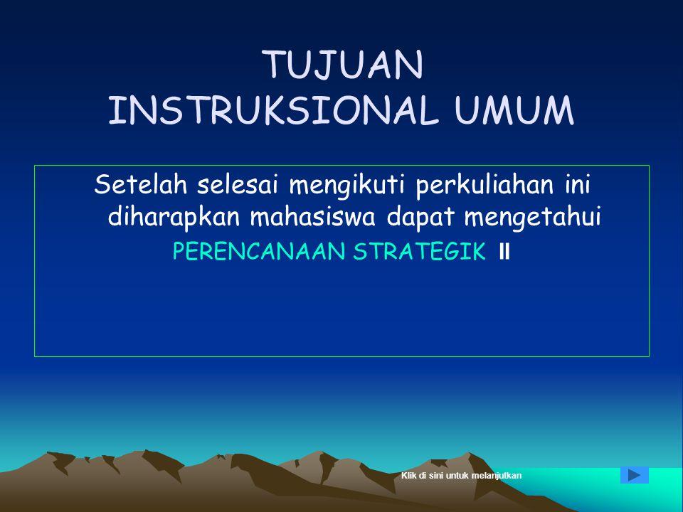 ORGANISASI DAN MANAJEMEN II TUJUAN INSTRUKSIONAL MATERI PERKULIAHAN Topik 10 : PERENCANAAN STRATEGIK II