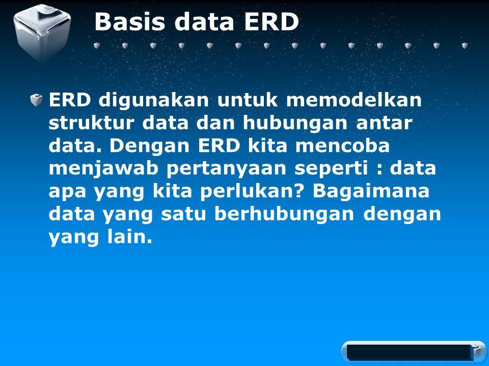 Your company slogan Basis data ERD ERD digunakan untuk memodelkan struktur data dan hubungan antar data.