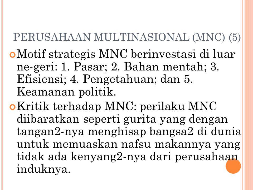 PERUSAHAAN MULTINASIONAL (MNC) (4) Keuntungan MNC yang beroperasi secara global diperoleh dengan dua cara: 1. Memanfaatkan skala ekonomi, 2. Kehadir-a
