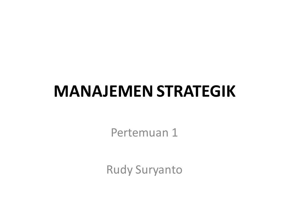 MANAJEMEN STRATEGIK Pertemuan 1 Rudy Suryanto