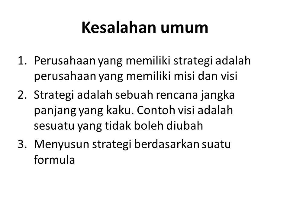 Kesalahan umum 1.Perusahaan yang memiliki strategi adalah perusahaan yang memiliki misi dan visi 2.Strategi adalah sebuah rencana jangka panjang yang