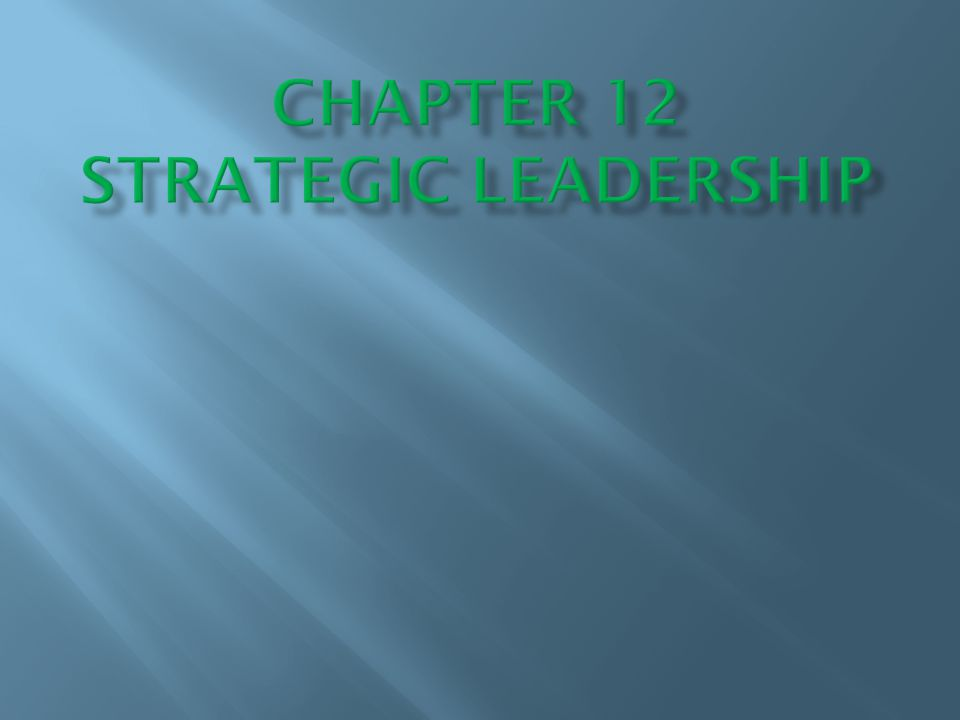 After completing this Chapter you should have the strategic management knowledge needed to: 1.Define strategic leadership and describe top-level managers importance as a resource.