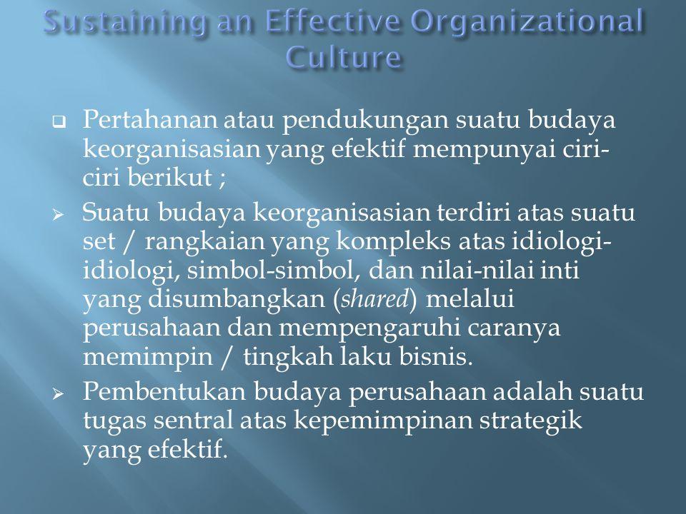  Pertahanan atau pendukungan suatu budaya keorganisasian yang efektif mempunyai ciri- ciri berikut ;  Suatu budaya keorganisasian terdiri atas suatu set / rangkaian yang kompleks atas idiologi- idiologi, simbol-simbol, dan nilai-nilai inti yang disumbangkan ( shared ) melalui perusahaan dan mempengaruhi caranya memimpin / tingkah laku bisnis.