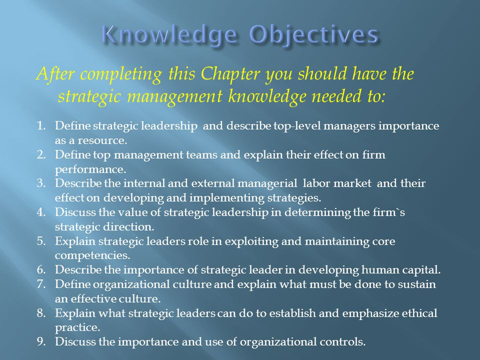 After completing this Chapter you should have the strategic management knowledge needed to: 1.Define strategic leadership and describe top-level manag