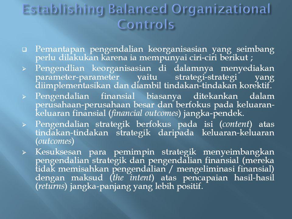  Pemantapan pengendalian keorganisasian yang seimbang perlu dilakukan karena ia mempunyai ciri-ciri berikut ;  Pengendlian keorganisasian di dalamnya menyediakan parameter-parameter yaitu strategi-strategi yang diimplementasikan dan diambil tindakan-tindakan korektif.