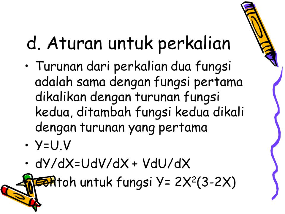 d. Aturan untuk perkalian Turunan dari perkalian dua fungsi adalah sama dengan fungsi pertama dikalikan dengan turunan fungsi kedua, ditambah fungsi k