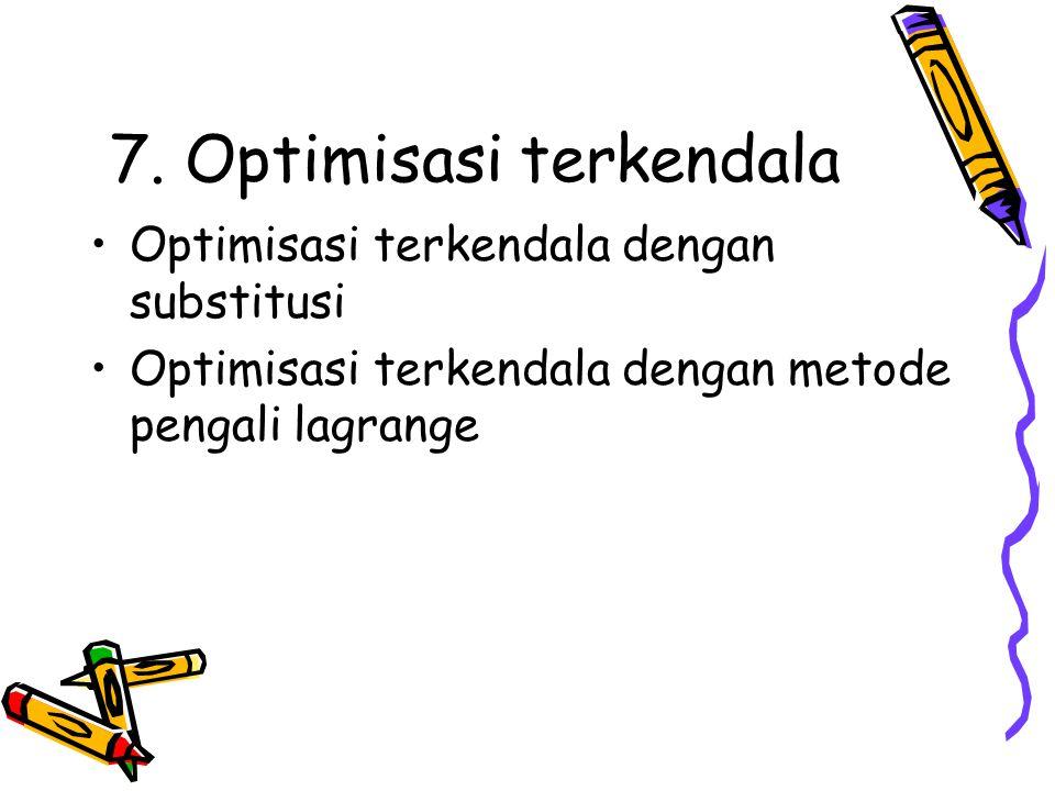 7. Optimisasi terkendala Optimisasi terkendala dengan substitusi Optimisasi terkendala dengan metode pengali lagrange
