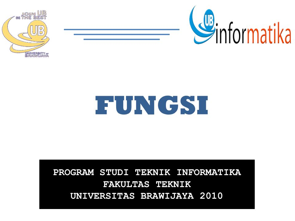 PROGRAM STUDI TEKNIK INFORMATIKA FAKULTAS TEKNIK UNIVERSITAS BRAWIJAYA 2010 FUNGSI