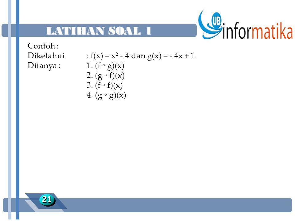 LATIHAN SOAL 1 2121 Contoh : Diketahui : f(x) = x² - 4 dan g(x) = - 4x + 1. Ditanya :1. (f ◦ g)(x) 2. (g ◦ f)(x) 3. (f ◦ f)(x) 4. (g ◦ g)(x)