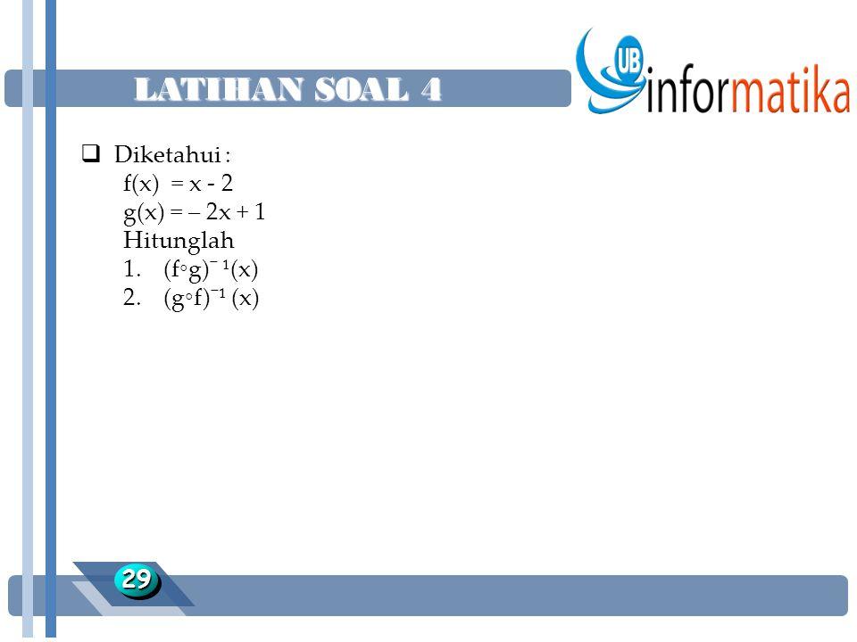 LATIHAN SOAL 4 2929  Diketahui : f(x) = x - 2 g(x) = – 2x + 1 Hitunglah 1. (f◦g)¯ ¹(x) 2. (g◦f)¯¹ (x)