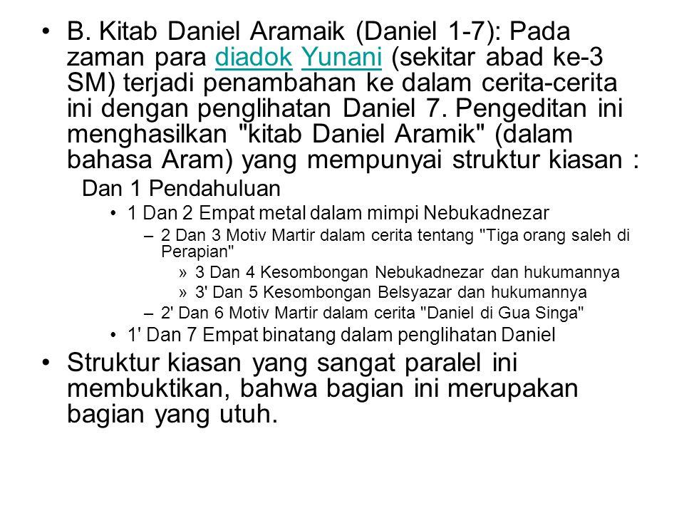 B. Kitab Daniel Aramaik (Daniel 1-7): Pada zaman para diadok Yunani (sekitar abad ke-3 SM) terjadi penambahan ke dalam cerita-cerita ini dengan pengli