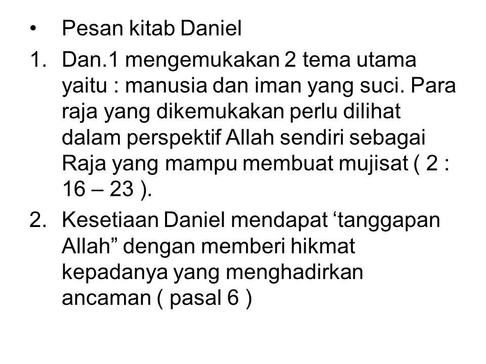 Pesan kitab Daniel 1.Dan.1 mengemukakan 2 tema utama yaitu : manusia dan iman yang suci.