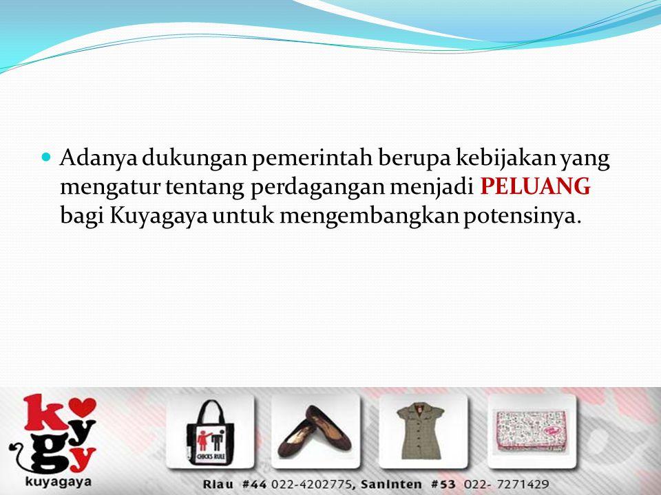 Adanya dukungan pemerintah berupa kebijakan yang mengatur tentang perdagangan menjadi PELUANG bagi Kuyagaya untuk mengembangkan potensinya.