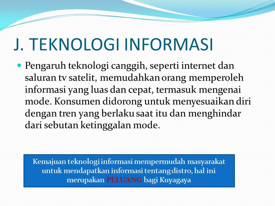 J. TEKNOLOGI INFORMASI Pengaruh teknologi canggih, seperti internet dan saluran tv satelit, memudahkan orang memperoleh informasi yang luas dan cepat,