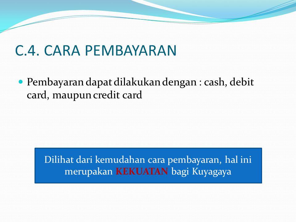 C.4. CARA PEMBAYARAN Pembayaran dapat dilakukan dengan : cash, debit card, maupun credit card Dilihat dari kemudahan cara pembayaran, hal ini merupaka