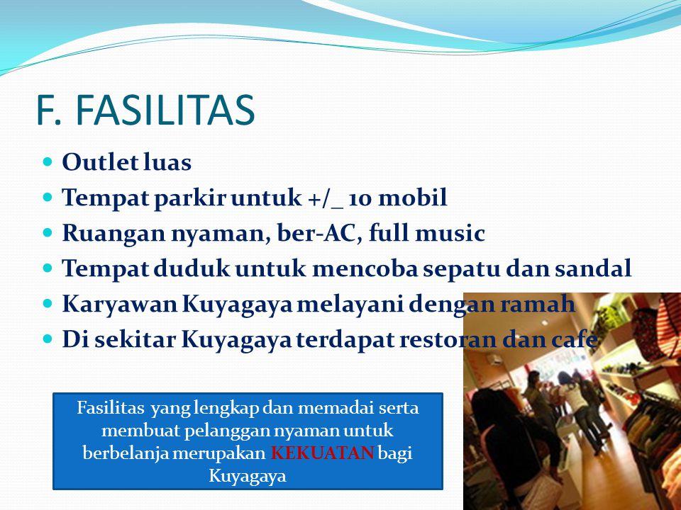 F. FASILITAS Outlet luas Tempat parkir untuk +/_ 10 mobil Ruangan nyaman, ber-AC, full music Tempat duduk untuk mencoba sepatu dan sandal Karyawan Kuy