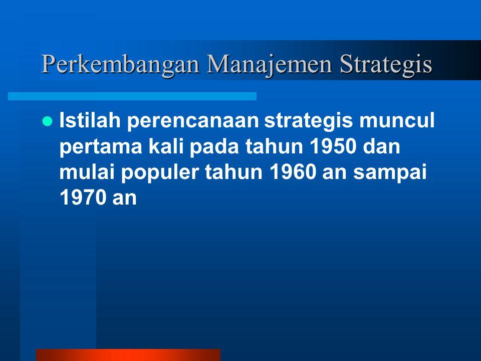 Perkembangan Manajemen Strategis Istilah perencanaan strategis muncul pertama kali pada tahun 1950 dan mulai populer tahun 1960 an sampai 1970 an