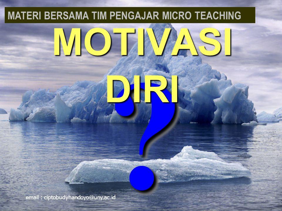 ?? MOTIVASI DIRI MATERI BERSAMA TIM PENGAJAR MICRO TEACHING email : ciptobudyhandoyo@uny.ac.id