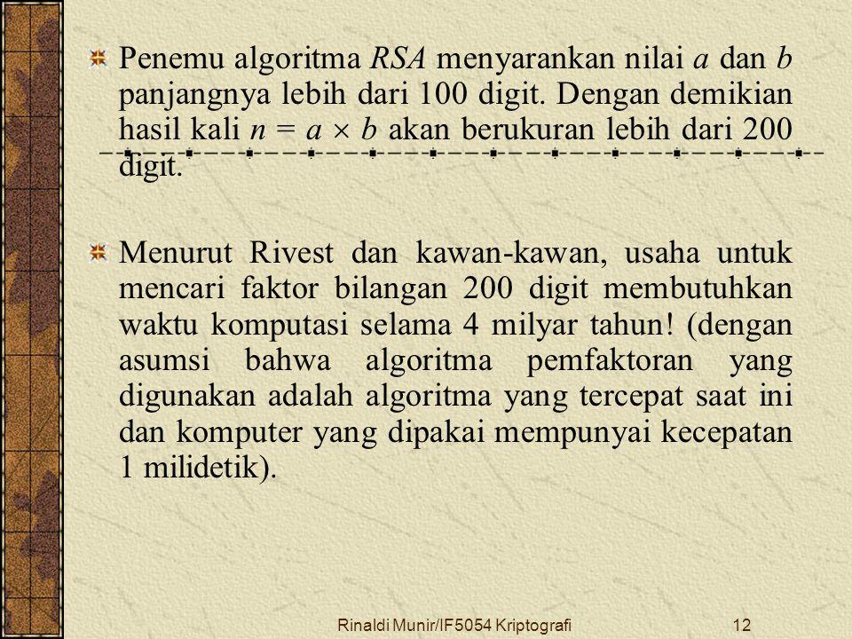 Rinaldi Munir/IF5054 Kriptografi12 Penemu algoritma RSA menyarankan nilai a dan b panjangnya lebih dari 100 digit. Dengan demikian hasil kali n = a 