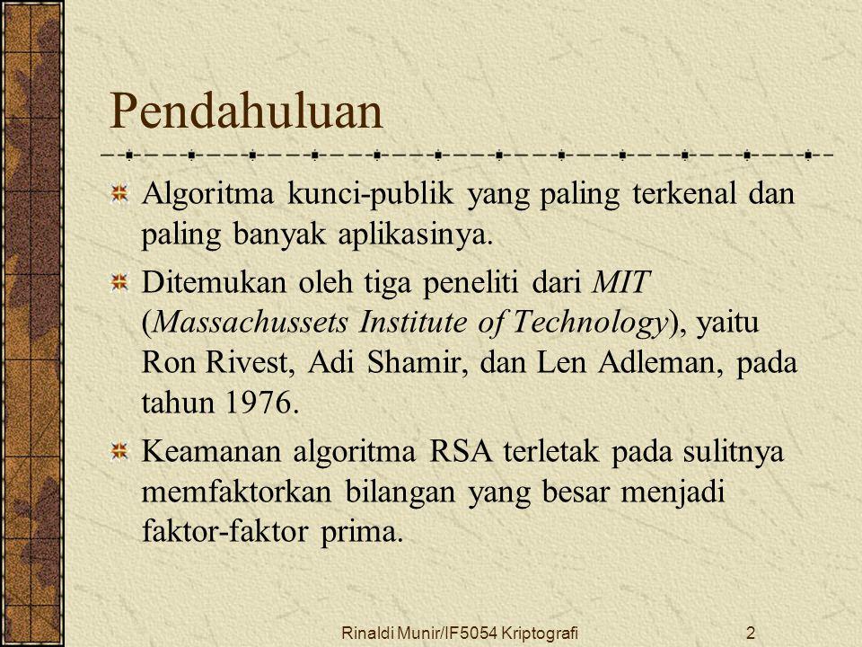 Rinaldi Munir/IF5054 Kriptografi2 Pendahuluan Algoritma kunci-publik yang paling terkenal dan paling banyak aplikasinya. Ditemukan oleh tiga peneliti