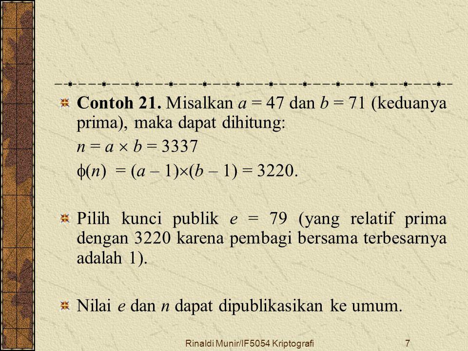 Rinaldi Munir/IF5054 Kriptografi7 Contoh 21. Misalkan a = 47 dan b = 71 (keduanya prima), maka dapat dihitung: n = a  b = 3337  (n) = (a – 1)  (b –